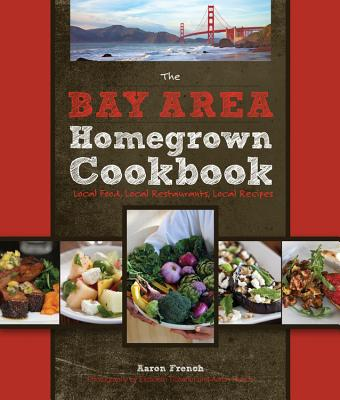 The Bay Area Homegrown Cookbook By French, Aaron/ Tichenor, Elizabeth (PHT)/ Bertolli, Paul (FRW)