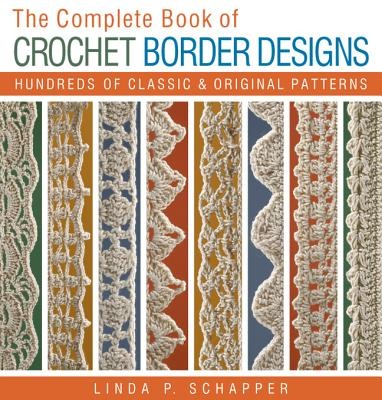 The Complete Book of Crochet Border Designs By Schapper, Linda P.